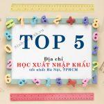 Top 5 địa chỉ học xuất nhập khẩu tốt nhất Hà Nội TPHCM